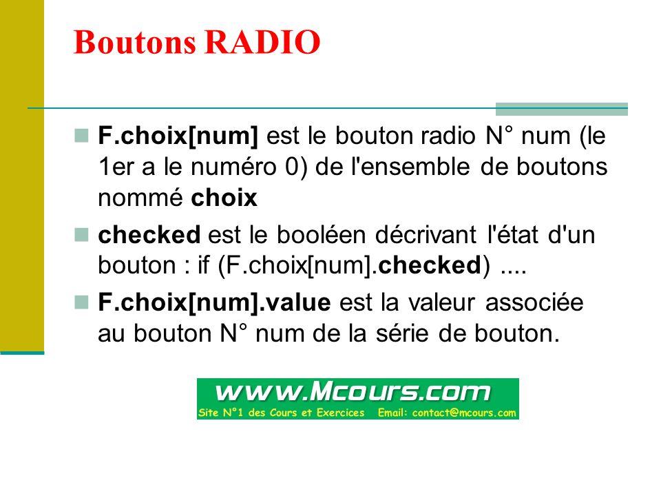 Boutons RADIO F.choix[num] est le bouton radio N° num (le 1er a le numéro 0) de l ensemble de boutons nommé choix.
